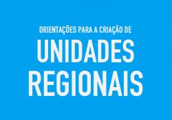Orientações para a criação e registro das Unidades Regionais (UR)