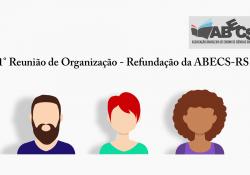 1° Reunião de Organização – Refundação da ABECS-RS