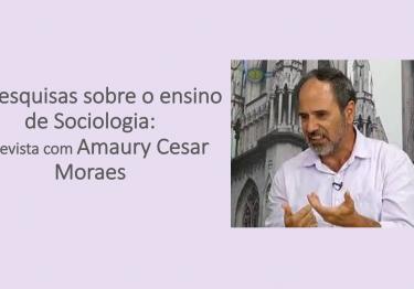 As pesquisas sobre o ensino de Sociologia: entrevista com Amaury Cesar Moraes