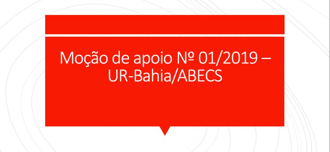 Moção de apoio Nº 01/2019 – UR-Bahia/ABECS