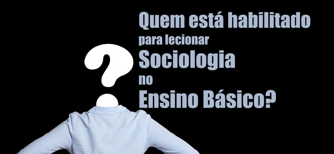 Quem está habilitado para lecionar Sociologia no Ensino Básico?