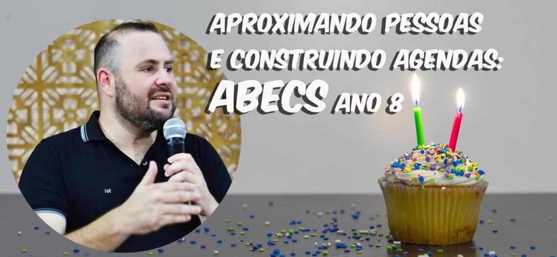 Aproximando pessoas e construindo agendas – ABECS ano 8