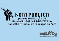 Nota Pública a respeito da Resolução nº41 de 09 de fevereiro de 2021 do Conselho Estadual de Educação do Pará